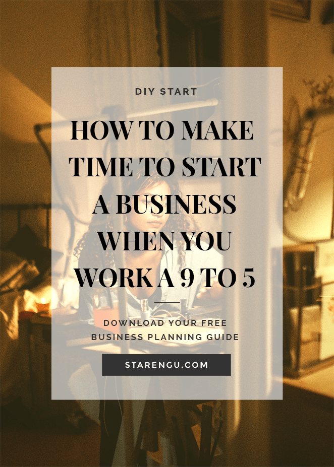 How to Make Time to Start a Business When You Work a 9 to 5