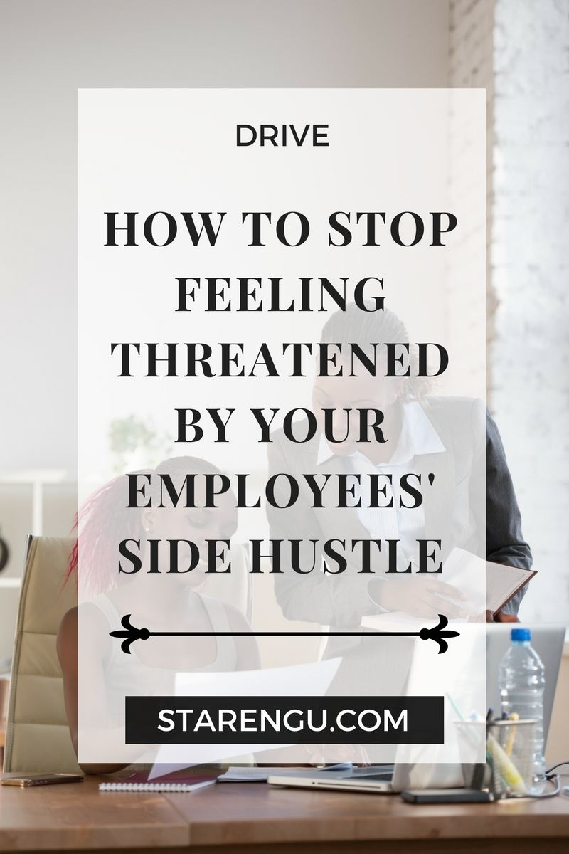 How to stop feeling threatened by your employees side hustle